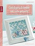 Geldgeschenke mit Liebe gemacht: Kleine Aufmerksamkeiten für verschiedene Anlässe (kreativ.kompakt.)