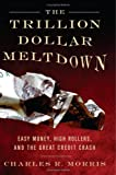 Telecharger Livres The Trillion Dollar Meltdown Easy Money High Rollers and the Great Credit Crash (PDF,EPUB,MOBI) gratuits en Francaise