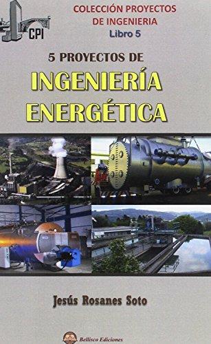 CINCO PROYECTOS DE INGENIERIA ENERGETICA por Jesús Rosanes Soto