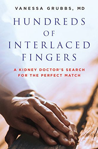 Hundreds of Interlaced Fingers: A Kidney Doctor's Search for the Perfect Match (English Edition)