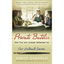 Private Battles: How the War Almost Defeated Us: Our Intimate Diaries by Simon Garfield (2006-10-24)