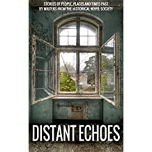 Distant Echoes: stories of people, places and times past by writers from the Historical Novel Society