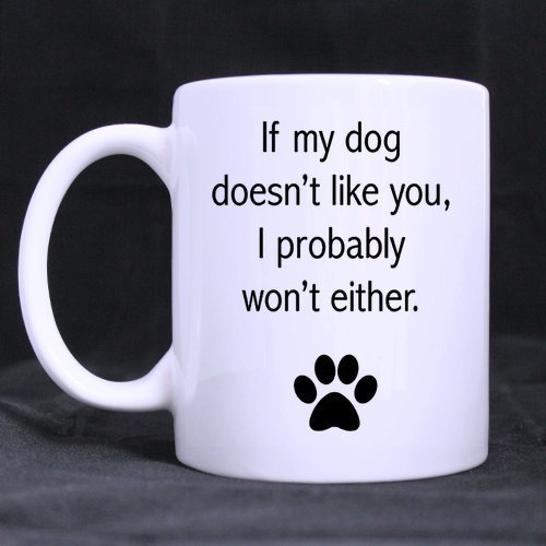 Funny Mug Funny Inspirational Coffee Mug or Tea Cup,If My Dog Doesn't Like You,Ceramic White Mugs 11 Ounce