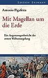 Mit Magellan um die Erde: Ein Augenzeugenbericht der ersten Weltumsegelung 1519-1522 (Edition Erdmann)