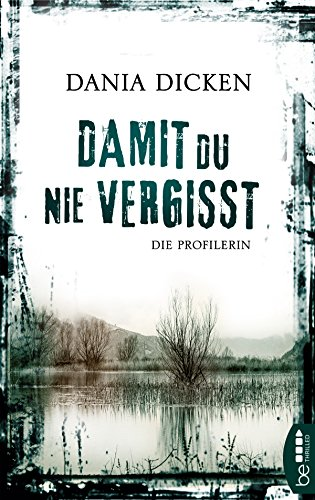 Image of Damit du nie vergisst: Die Profilerin (Profiler-Reihe 3)