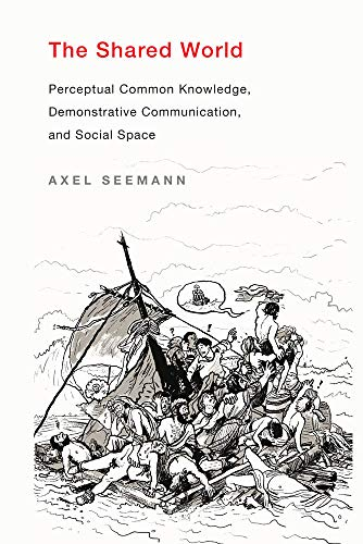 The Shared World - Perceptual Common Knowledge, Demonstrative Communication, and Social Space (The MIT Press)