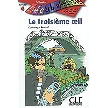 Le troisième oeil : Lecture en français facile Niveau 4 (Découverte)