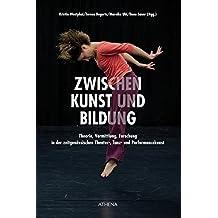 ZWISCHEN Kunst und Bildung: Theorie, Vermittlung, Forschung in zeitgenössischer Theater-, Tanz- und Performancekunst (Theater   Tanz   Performance, Band 3)