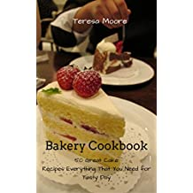 Bakery Cookbook:   50 Great Cake Recipes Everything That You Need for Tasty Day (Healthy Food Book 14) (English Edition)