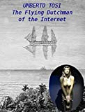 The Flying Dutchman of the Internet (English Edition)
