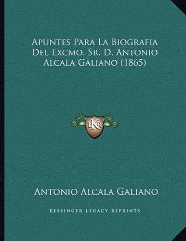 Apuntes Para La Biografia del Excmo. Sr. D. Antonio Alcala Galiano (1865)