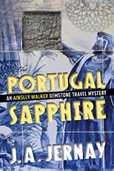 The Portugal Sapphire (An Ainsley Walker Gemstone Travel Mystery) (English Edition) von [Jernay, J.A.]