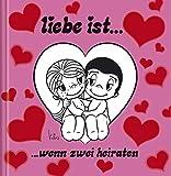 Liebe ist…wenn zwei heiraten: Cartoon-Geschenkbuch zur Hochzeit