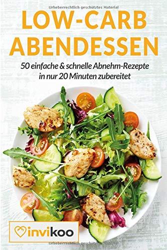 Low-Carb Abendessen: 50 einfache und schnelle Abnehm-Rezepte in nur 20 Minuten zubereitet