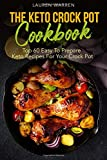 The Keto Crock Pot Cookbook: Top 60 Easy to Prepare Keto Recipes for Your Crock Pot: Volume 1 (Keto Crock Pot Series)