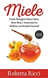 Miele: Come Dimagrire Senza Dieta, Stare Bene e Aumentare la Bellezza con Rimedi Naturali (Salute e Benessere, Benessere per il corpo, Dieta, Alimentazione)