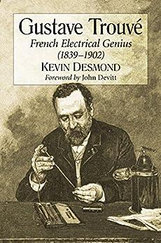 Gustave Trouvé: French Electrical Genius (1839–1902) par [Desmond, Kevin]