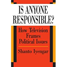 Is Anyone Responsible?: How Television Frames Political Issues (American Politics and Political Economy Series) (American Politics & Political Economy S.)