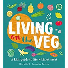 Living on the Veg: A kids' guide to life without meat (English Edition)