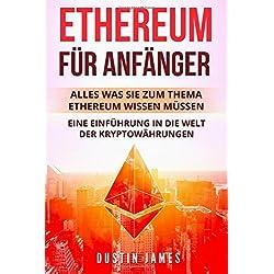 Ethereum für Anfänger: Alles was Sie zum Thema Ethereum wissen müssen. Eine Einführung in die Welt der Kryptowährungen.