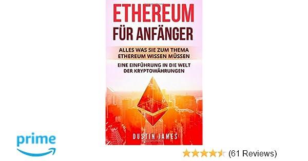 ethereum fur anfanger alles was sie zum thema ethereum wissen mussen eine einfuhrung in die welt der kryptowahrungen