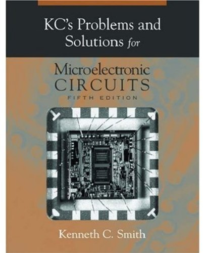 KC's Problems and Solutions for Microelectronic Circuits, 5th Ed. (The Oxford Series in Electrical and Computer Engineering)