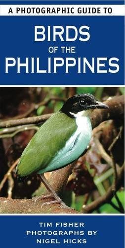 A Photographic Guide to Birds of the Philippines. Tim Fisher and Nigel Hicks by Tim Fisher (2010-12-01)