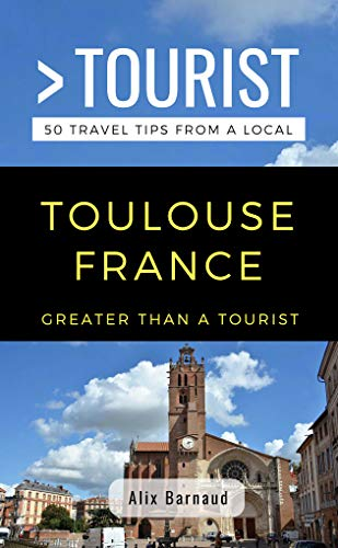 Greater Than a Tourist- Toulouse France: 50 Travel Tips from a Local (English Edition)