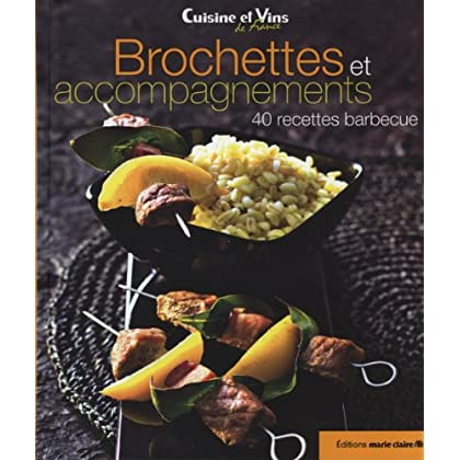 Brochettes et accompagnements : 40 recettes barbecue