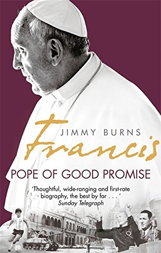 Francis: Pope of Good Promise: From Argentina's Bergoglio to the World's Francis (Constable)