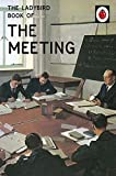 The Ladybird Book of the Meeting (Ladybirds for Grown-Ups)