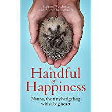 A Handful of Happiness: Ninna, the tiny hedgehog with a big heart