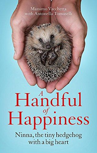 A Handful of Happiness: Ninna, the tiny hedgehog with a big heart