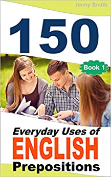 150 Everyday Uses Of English Prepositions: Elementary to Intermediate by [Smith, Jenny]