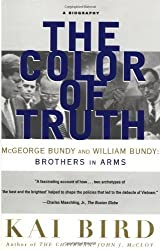 The Color of Truth: McGeorge Bundy and William Bundy: Brothers in Arms: Brothers in Arms, a Biography by Kai Bird (1996-09-10)