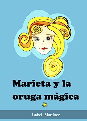 MARIETA Y LA ORUGA MAGICA por Isabel Martinez Castano