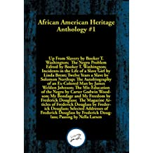 African American Heritage Anthology #1: Up From Slavery; The Negro Problem; Incidents in the Life of a Slave Girl; Twelve Years a Slave; The Autobiography ... Addresses of Frederick Douglass; Passing