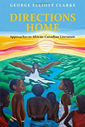 Directions Home: Approaches to African-Canadian Literature by George Elliott Clarke (2012-09-26)