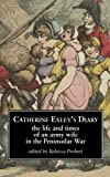 Catherine Exley's Diary: The Life and Times of an Army Wife in the Peninsular War