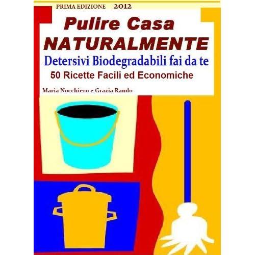 Pulire Casa Naturalmente Detersivi E Detergenti Biodegradabili Fai Da Te