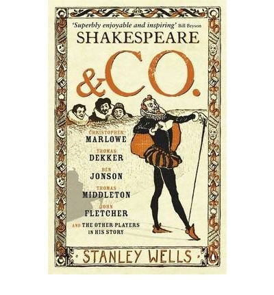 [(Shakespeare and Co.: Christopher Marlowe, Thomas Dekker, Ben Jonson, Thomas Middleton, John Fletcher and the Other Players in His Story)] [Author: Stanley W. Wells] published on (April, 2008)