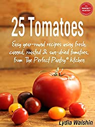 25 Tomatoes: Easy year-round recipes using fresh, canned, roasted and sun-dried tomatoes, from The Perfect Pantry® kitchen (English Edition)