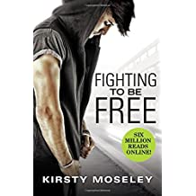 Fighting to Be Free by Kirsty Moseley (2016-09-06)
