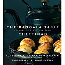 The Bangala Table: Flavors and Recipes from Chettinad
