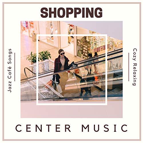 Shopping Center Music - Cozy Relaxing Jazz Cafè Songs