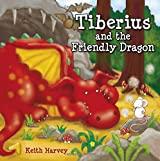 Tiberius and the Friendly Dragon (Tiberius Tales)