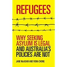 Refugees: Why seeking asylum is legal and Australia's policies are not (English Edition)