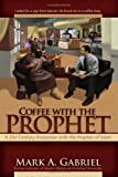 Coffee with the Prophet by A. Gabriel Mark (3-Nov-2008) Paperback