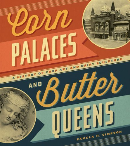 corn-palaces-and-butter-queens-a-history-of-crop-art-and-dairy-sculpture-by-pamela-h-simpson-2012-04