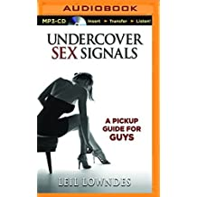 Undercover Sex Signals: A Pickup Guide For Guys by Leil Lowndes (2015-12-01)
